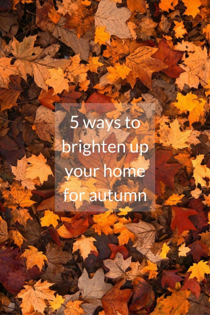 5 ways to brighten up your home for autumn