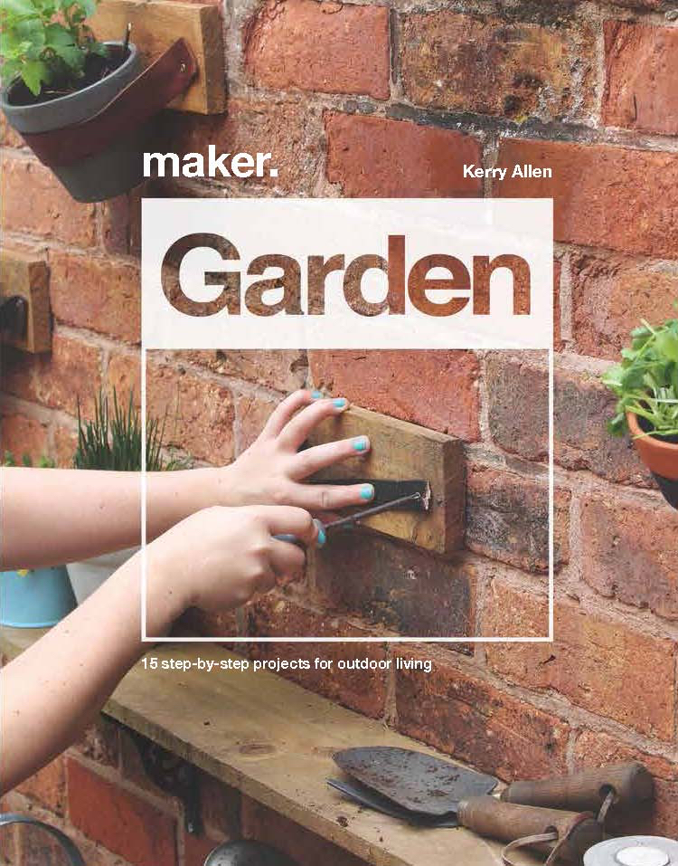 Maker.Garden: 15 Step-by-Step Projects for Outdoor Living book
